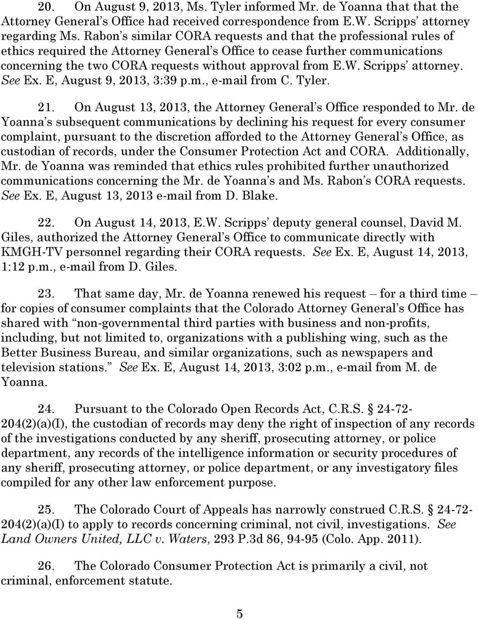 W. Scripps attorney. See Ex. E, August 9, 2013, 3:39 p.m., e-mail from C. Tyler. 21. On August 13, 2013, the Attorney General s Office responded to Mr.