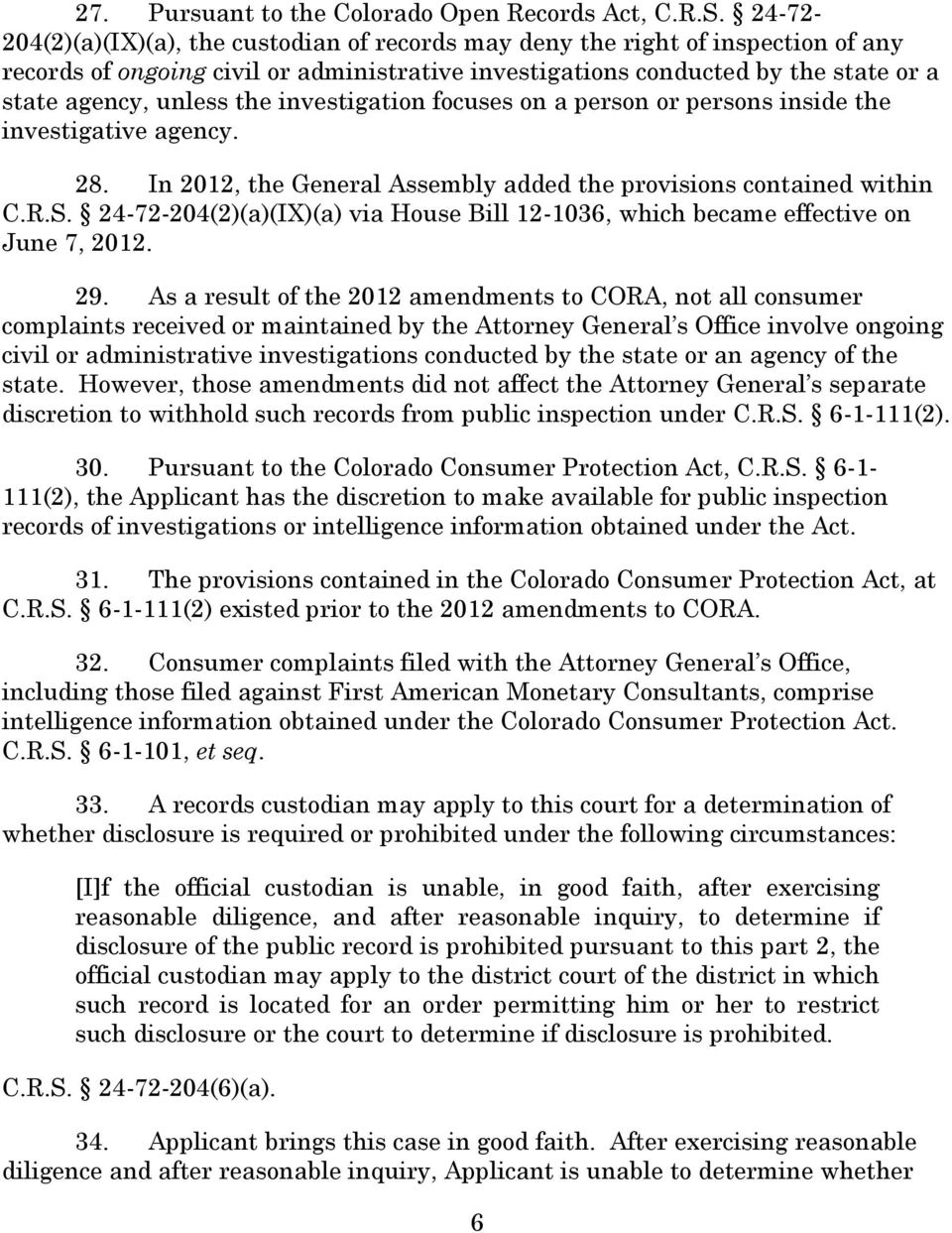the investigation focuses on a person or persons inside the investigative agency. 28. In 2012, the General Assembly added the provisions contained within C.R.S.