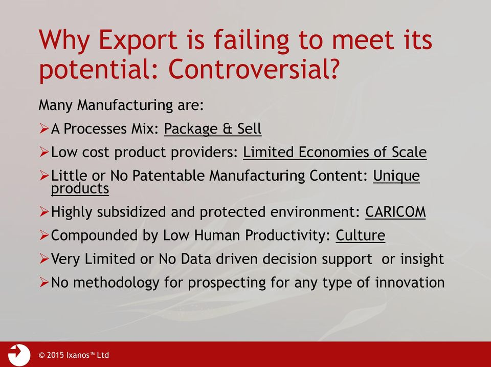 Little or No Patentable Manufacturing Content: Unique products Highly subsidized and protected environment: