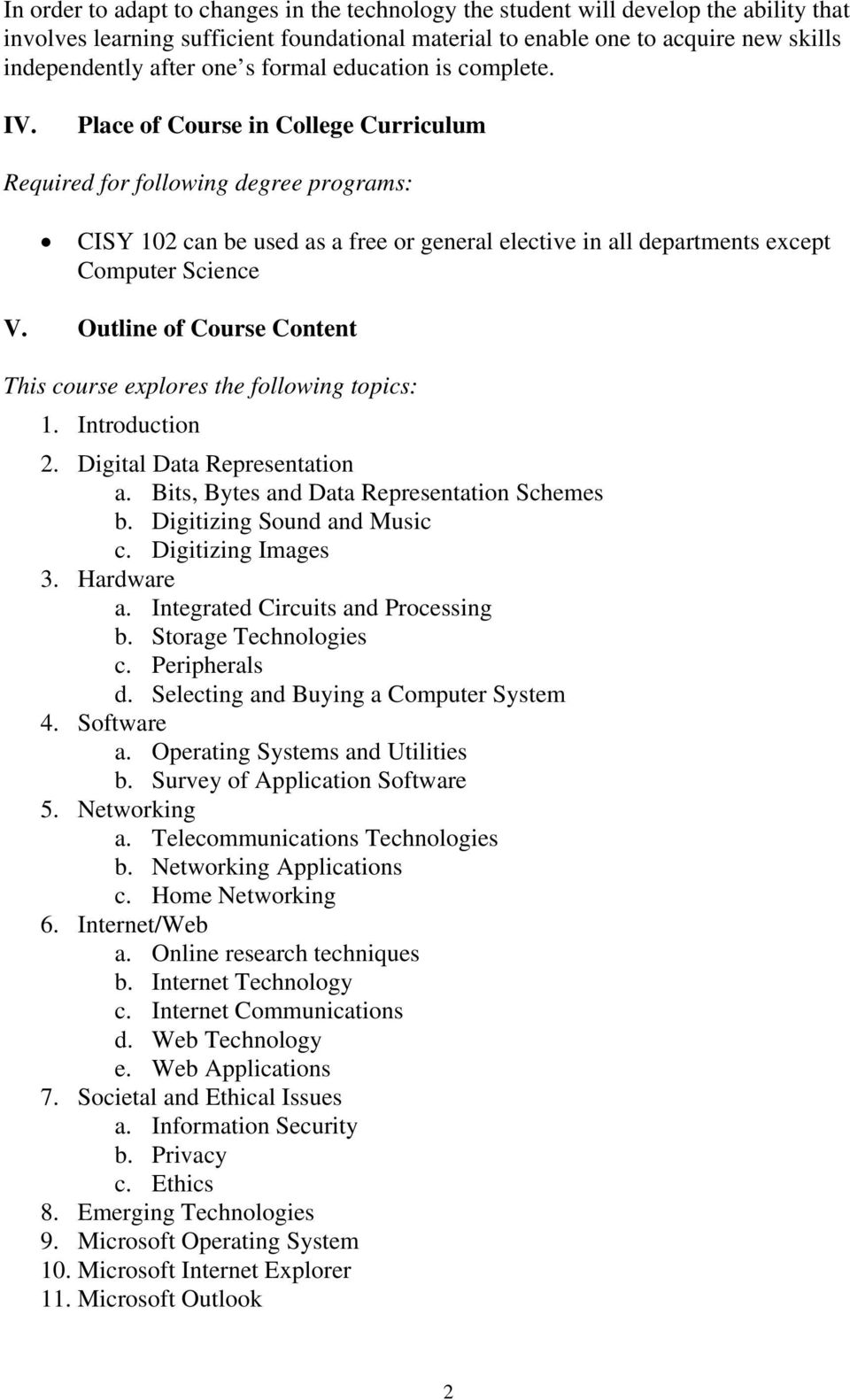 Place of Course in College Curriculum Required for following degree programs: CISY 102 can be used as a free or general elective in all departments except Computer Science V.