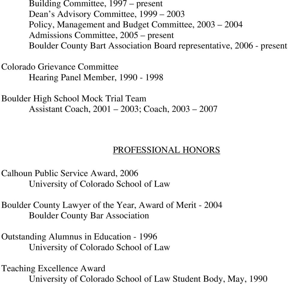 Coach, 2003 2007 PROFESSIONAL HONORS Calhoun Public Service Award, 2006 University of Colorado School of Law Boulder County Lawyer of the Year, Award of Merit - 2004 Boulder