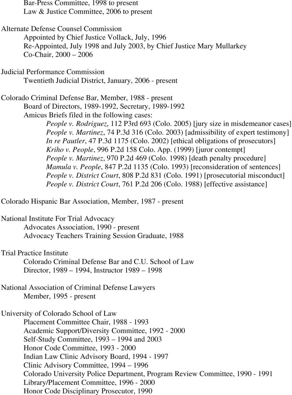 Board of Directors, 1989-1992, Secretary, 1989-1992 Amicus Briefs filed in the following cases: People v. Rodriguez, 112 P3rd 693 (Colo. 2005) [jury size in misdemeanor cases] People v.