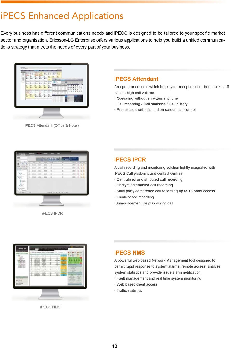 ipecs Attendant An operator console which helps your receptionist or front desk staff handle high call volume.