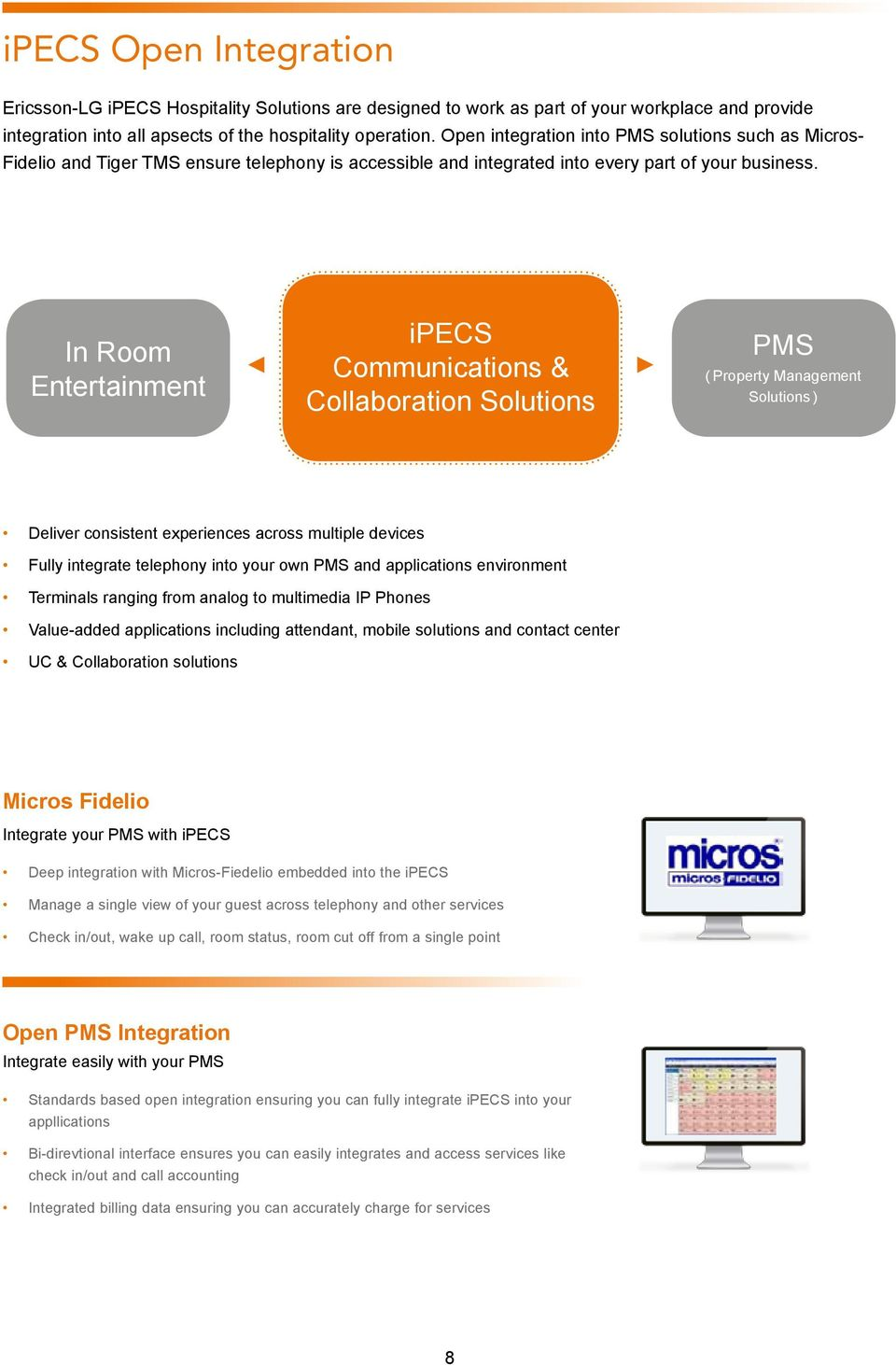 In Room Entertainment ipecs Communications & Collaboration Solutions PMS ( Property Management Solutions ) Deliver consistent experiences across multiple devices Fully integrate telephony into your