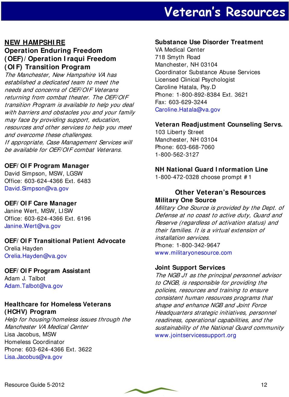 The OEF/OIF transition Program is available to help you deal with barriers and obstacles you and your family may face by providing support, education, resources and other services to help you meet