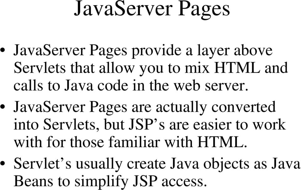JavaServer Pages are actually converted into Servlets, but JSP s are easier to