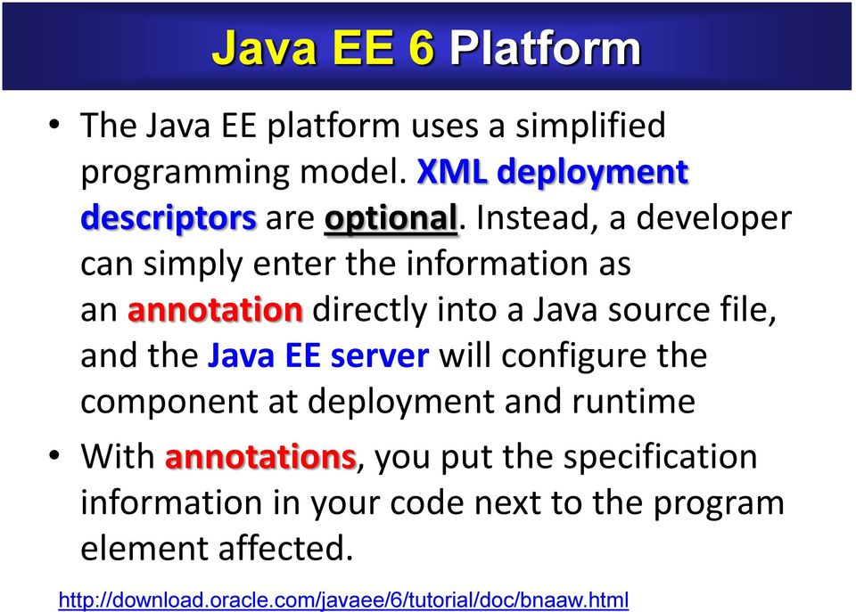 Java EE server will configure the component at deployment and runtime With annotations, you put the specification