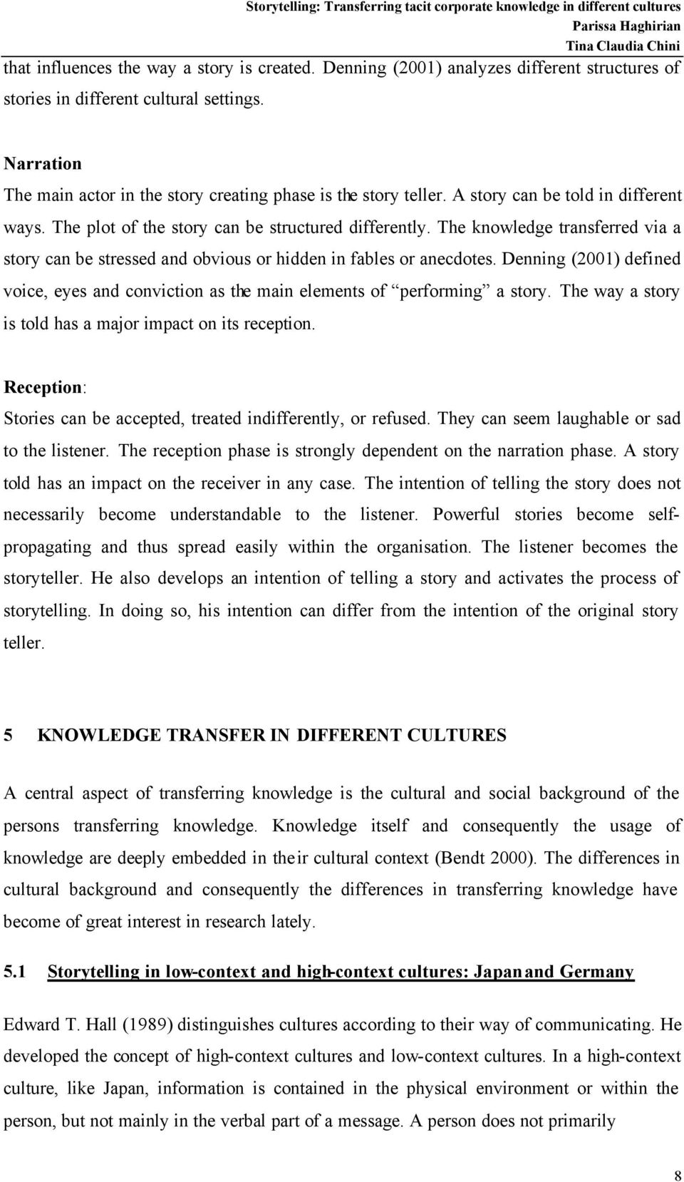 The knowledge transferred via a story can be stressed and obvious or hidden in fables or anecdotes. Denning (2001) defined voice, eyes and conviction as the main elements of performing a story.