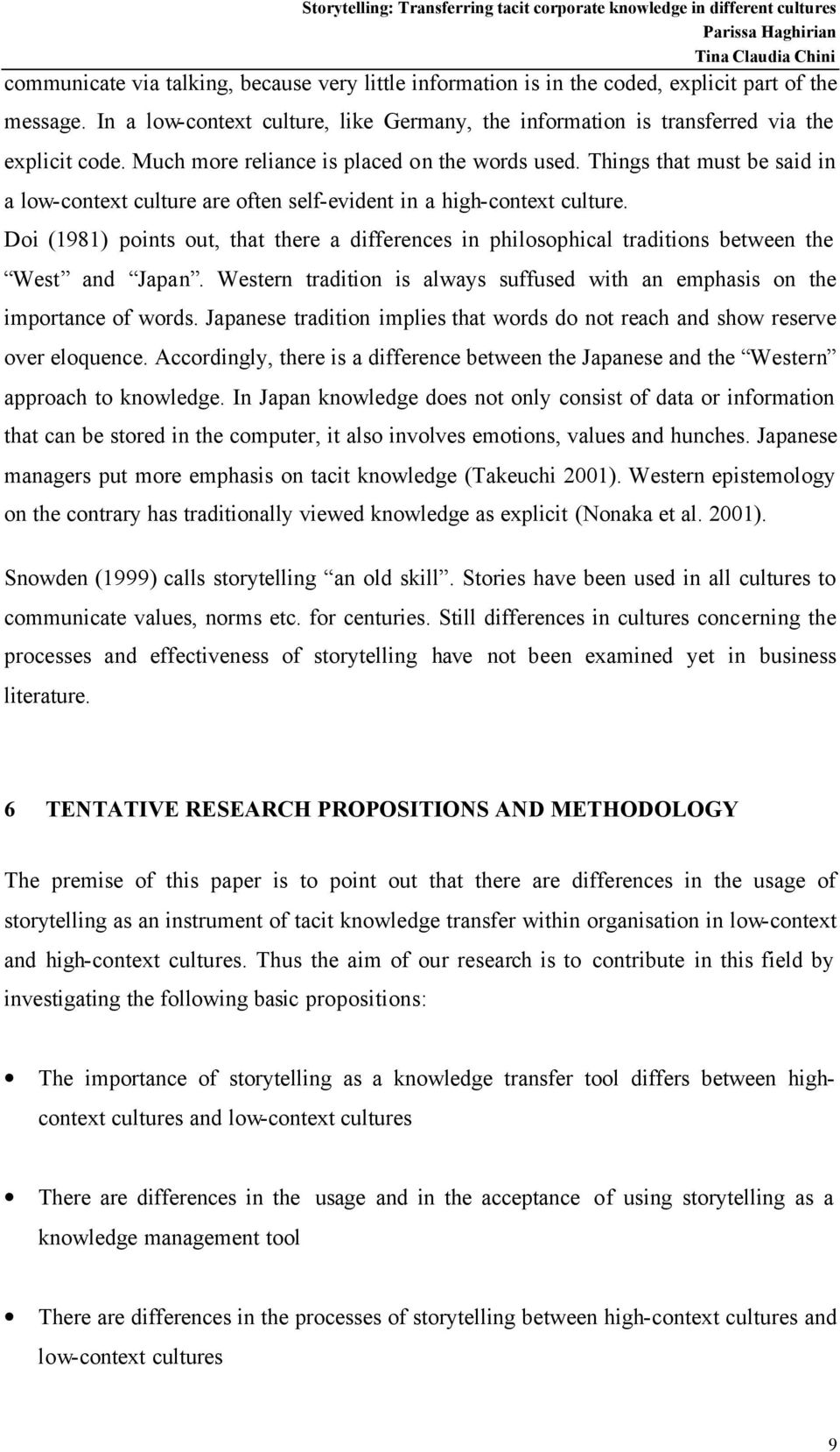 Doi (1981) points out, that there a differences in philosophical traditions between the West and Japan. Western tradition is always suffused with an emphasis on the importance of words.