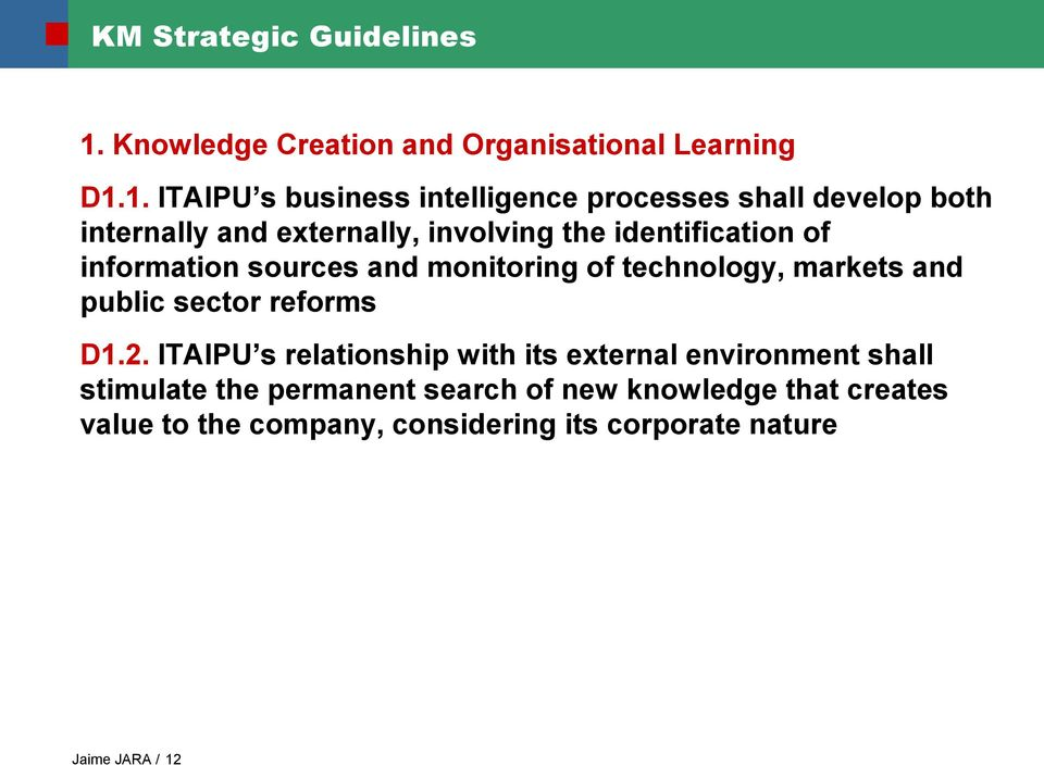 1. ITAIPU s business intelligence processes shall develop both internally and externally, involving the identification