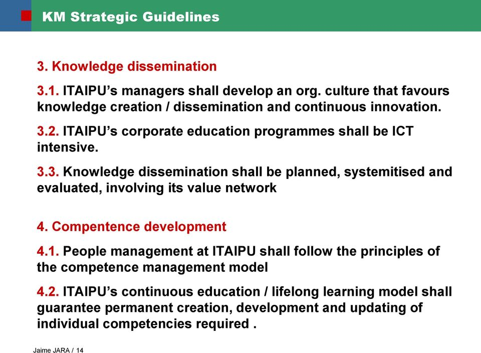 2. ITAIPU s corporate education programmes shall be ICT intensive. 3.