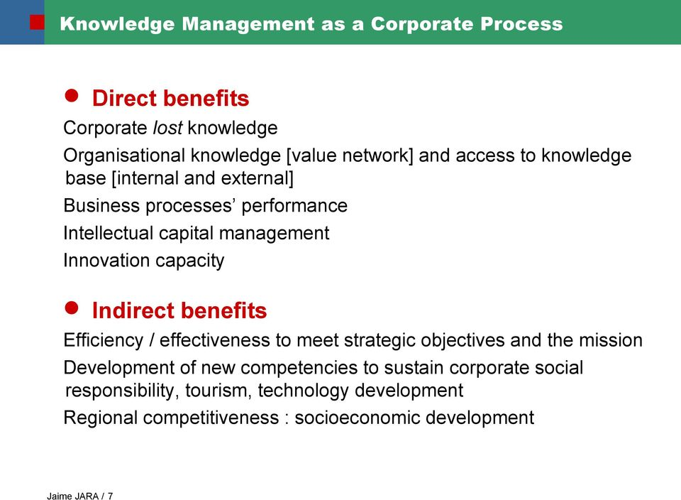Indirect benefits Efficiency / effectiveness to meet strategic objectives and the mission Development of new competencies to