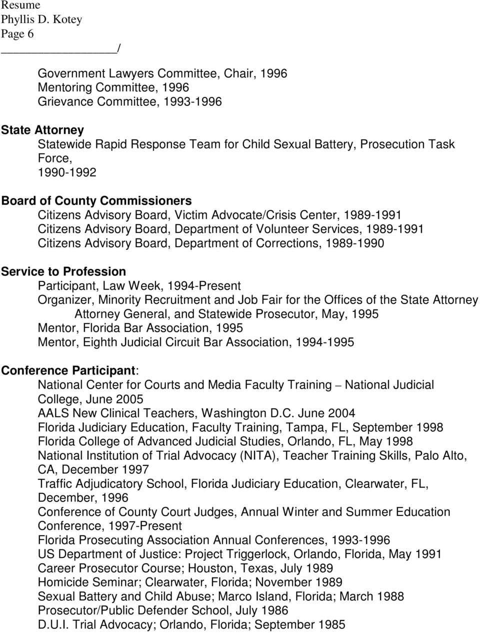Board, Department of Corrections, 1989-1990 Service to Profession Participant, Law Week, 1994-Present Organizer, Minority Recruitment and Job Fair for the Offices of the State Attorney Attorney