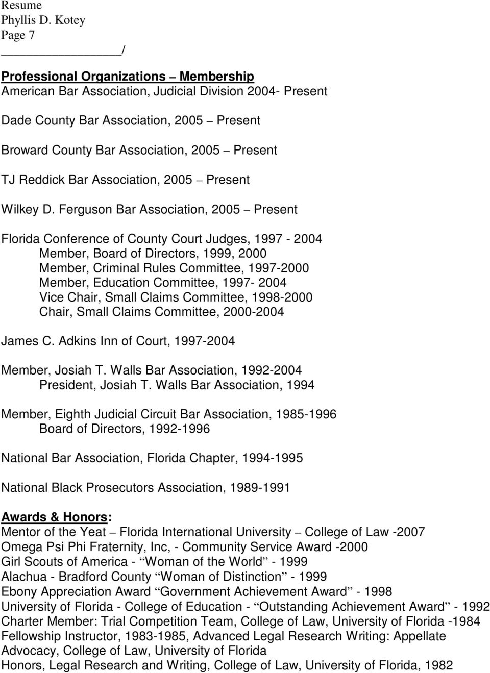Ferguson Bar Association, 2005 Present Florida Conference of County Court Judges, 1997-2004 Member, Board of Directors, 1999, 2000 Member, Criminal Rules Committee, 1997-2000 Member, Education