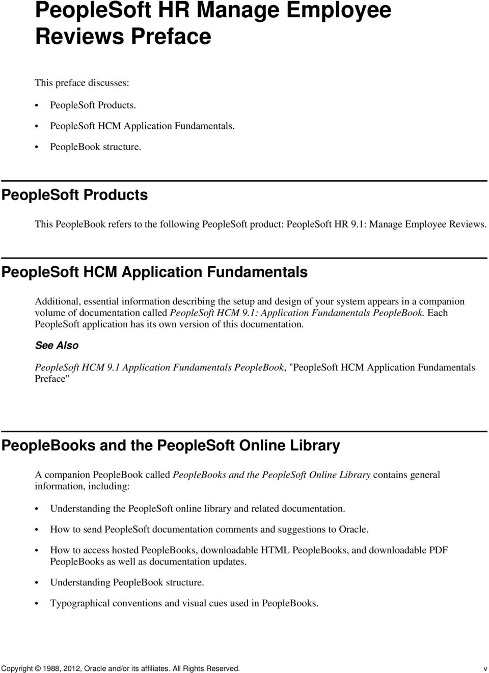 PeopleSoft HCM Application Fundamentals Additional, essential information describing the setup and design of your system appears in a companion volume of documentation called PeopleSoft HCM 9.