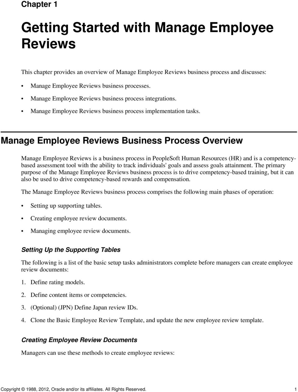 Manage Employee Reviews Business Process Overview Manage Employee Reviews is a business process in PeopleSoft Human Resources (HR) and is a competencybased assessment tool with the ability to track