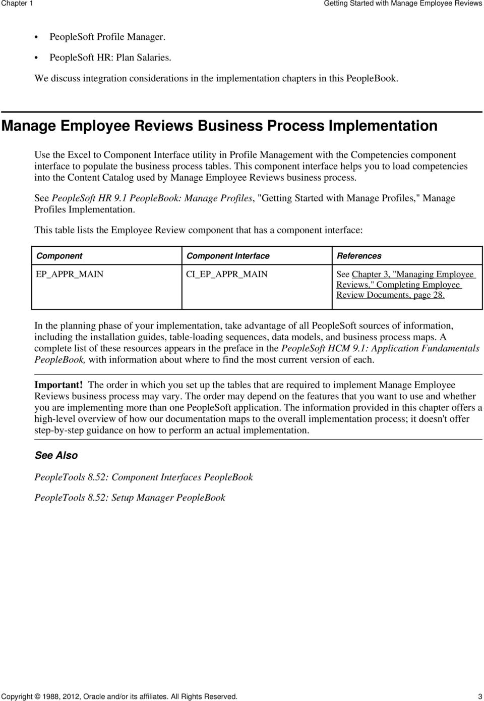 Manage Employee Reviews Business Process Implementation Use the Excel to Component Interface utility in Profile Management with the Competencies component interface to populate the business process