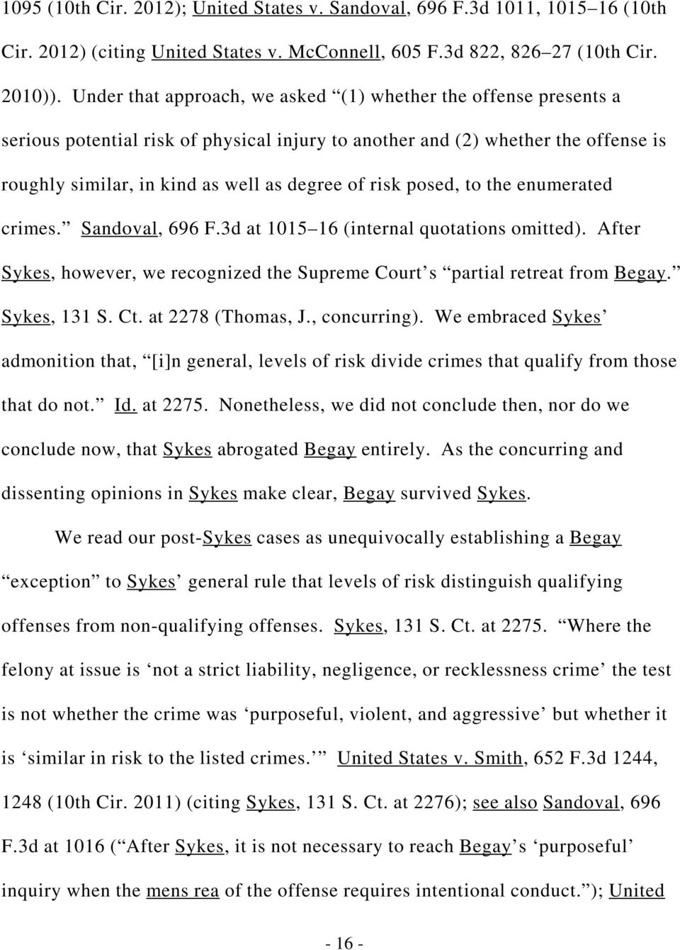 posed, to the enumerated crimes. Sandoval, 696 F.3d at 1015 16 (internal quotations omitted). After Sykes, however, we recognized the Supreme Court s partial retreat from Begay. Sykes, 131 S. Ct.
