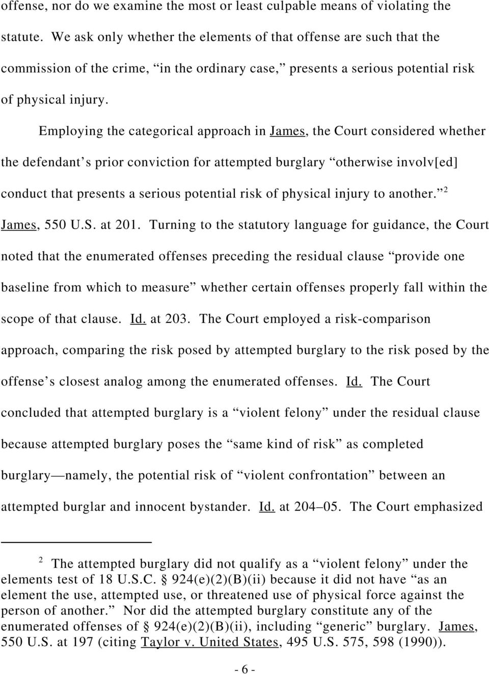Employing the categorical approach in James, the Court considered whether the defendant s prior conviction for attempted burglary otherwise involv[ed] conduct that presents a serious potential risk