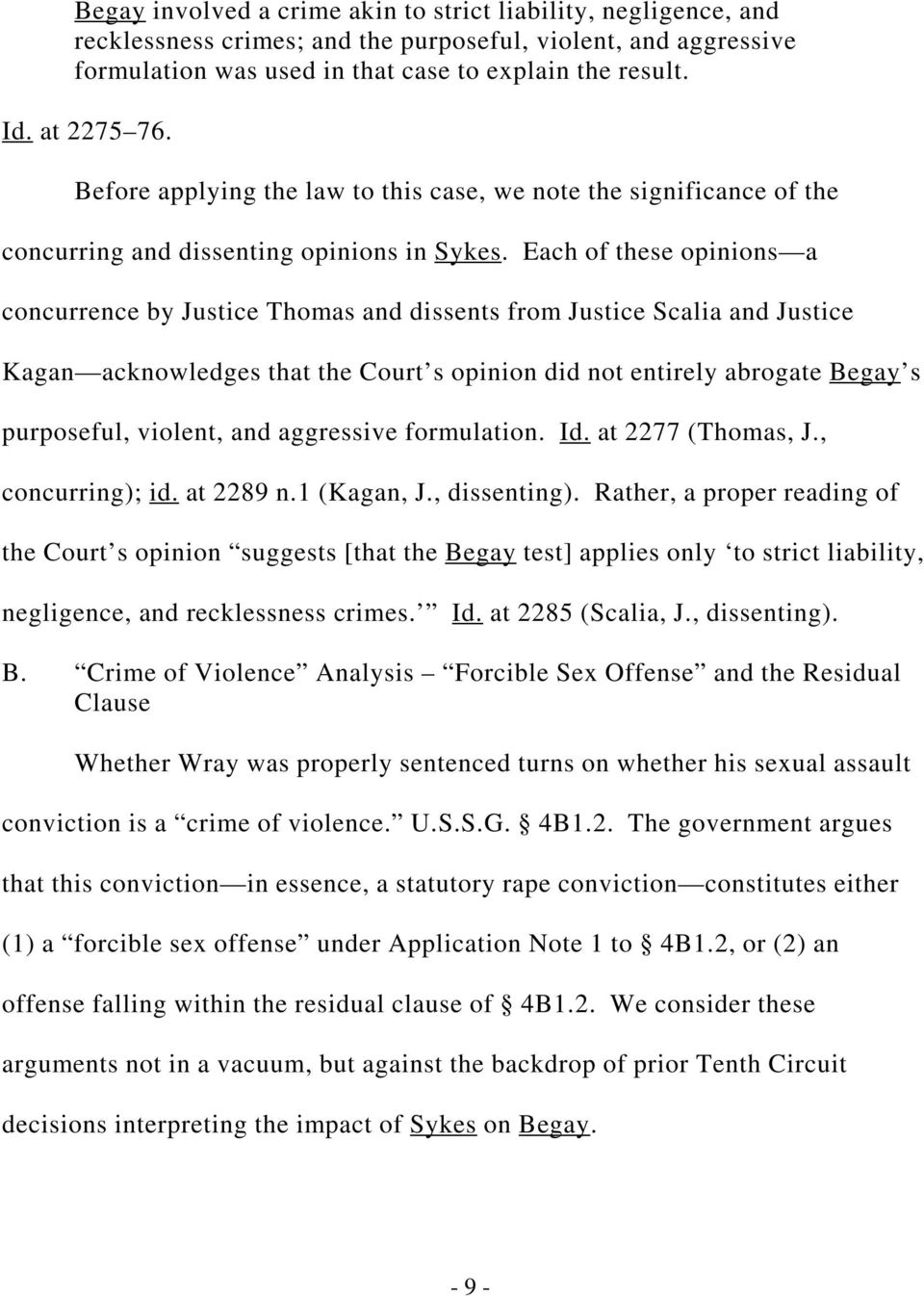 Each of these opinions a concurrence by Justice Thomas and dissents from Justice Scalia and Justice Kagan acknowledges that the Court s opinion did not entirely abrogate Begay s purposeful, violent,
