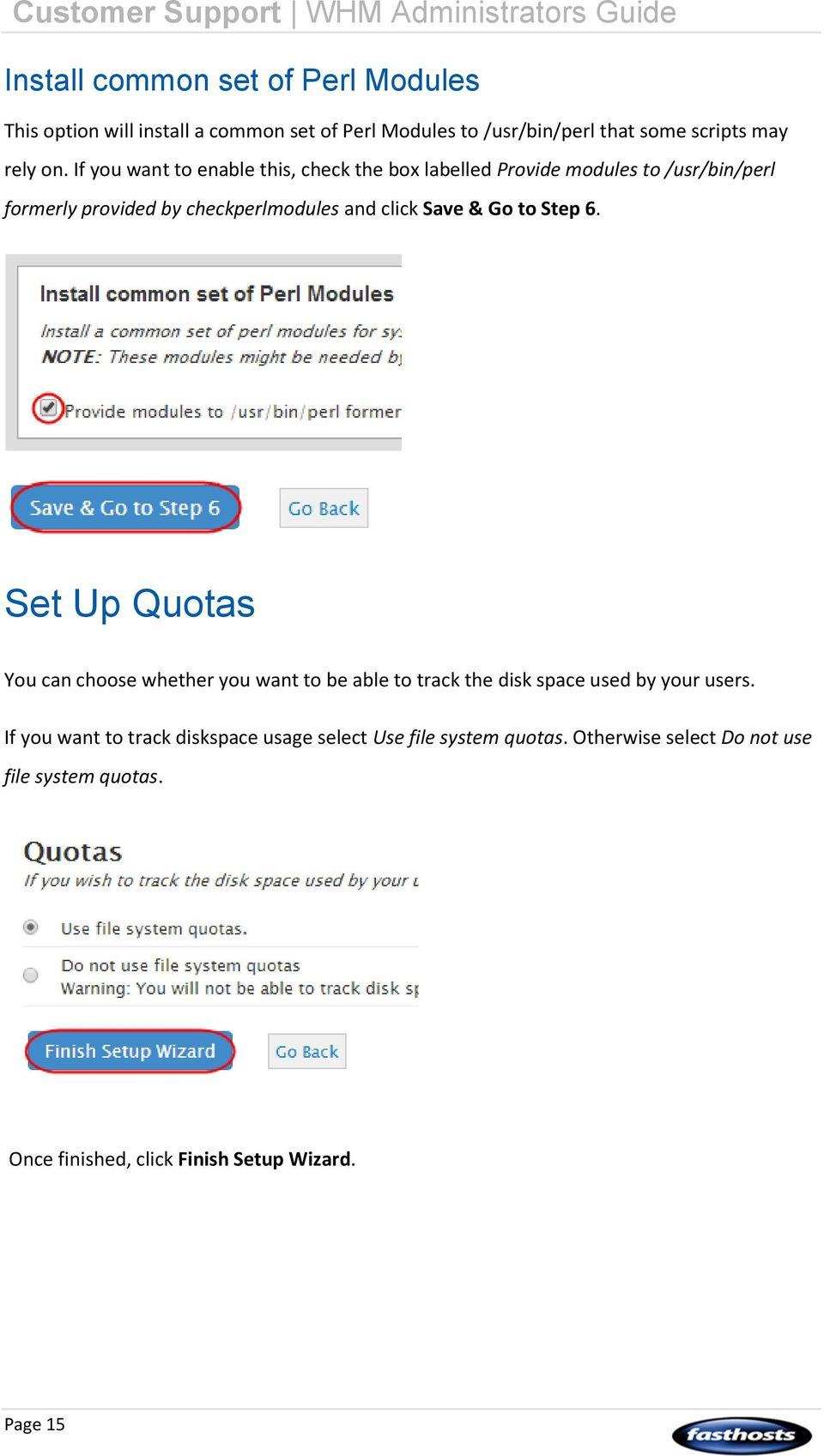 Go to Step 6. Set Up Quotas You can choose whether you want to be able to track the disk space used by your users.