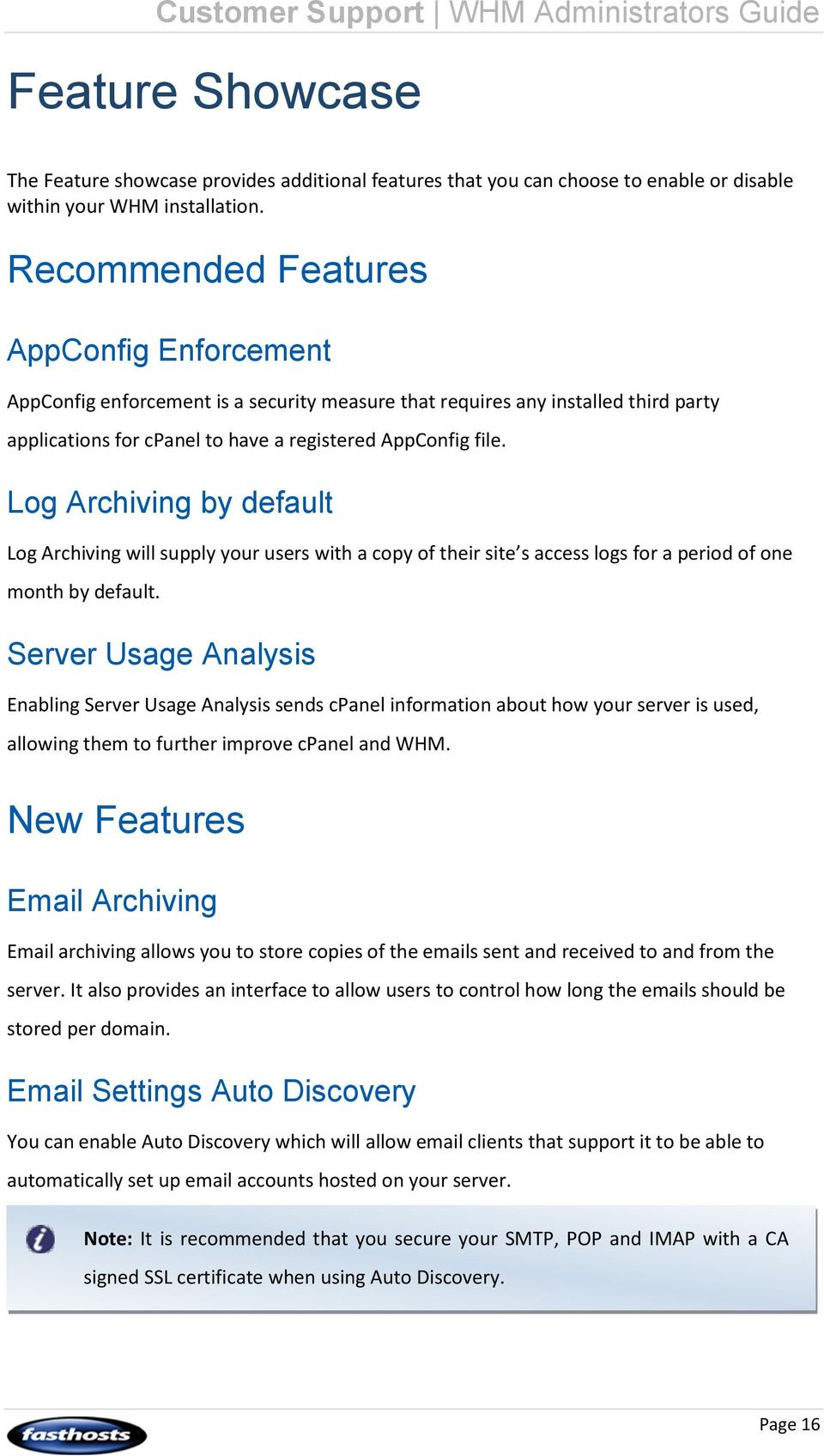 Log Archiving by default Log Archiving will supply your users with a copy of their site s access logs for a period of one month by default.