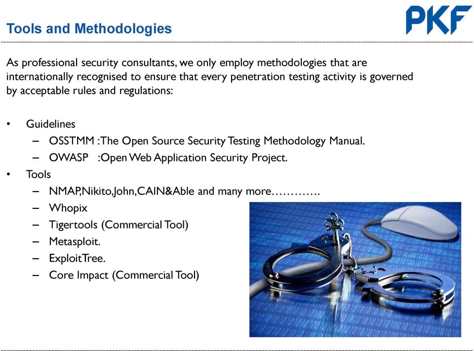 OSSTMM :The Open Source Security Testing Methodology Manual. OWASP :Open Web Application Security Project.