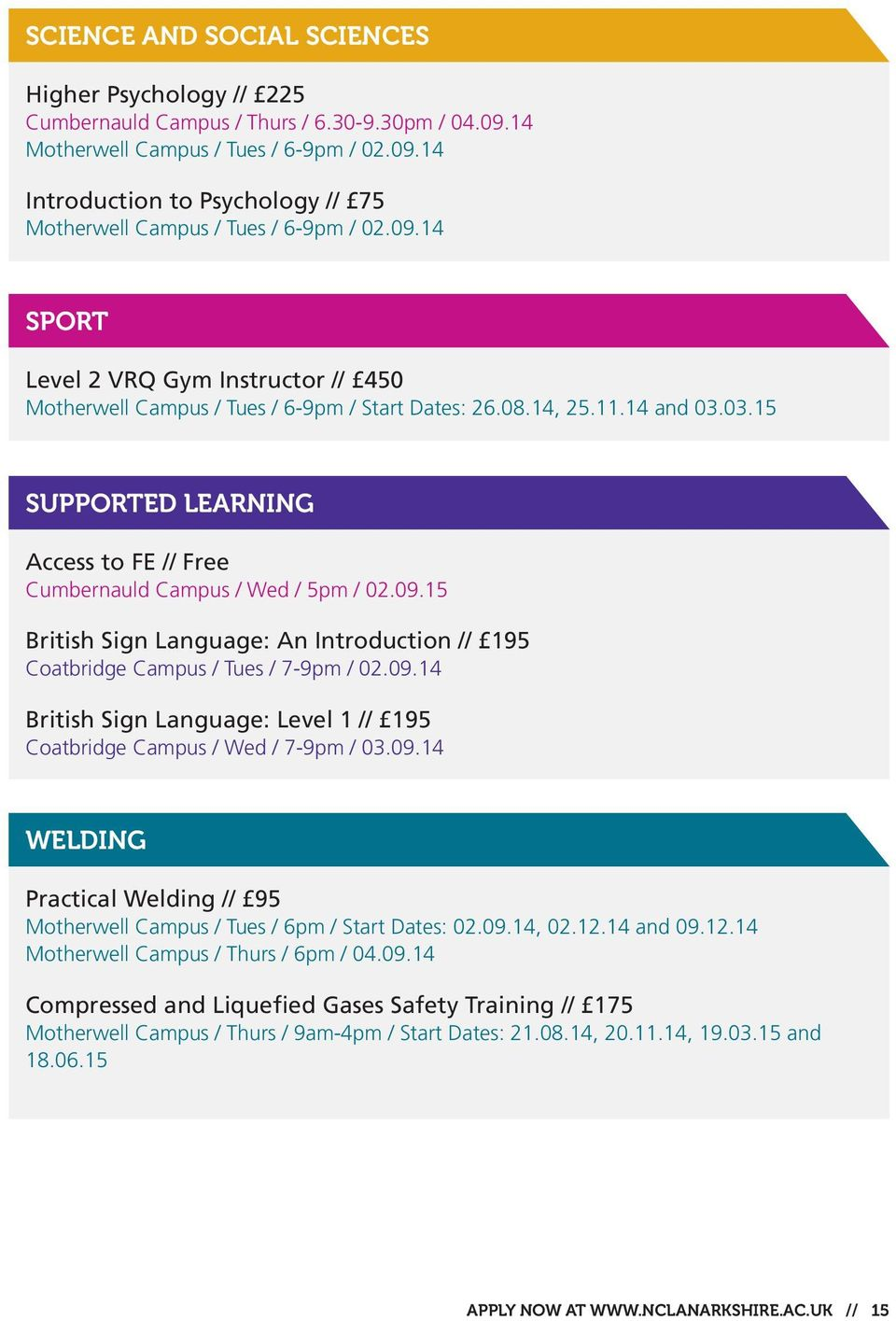 03.15 SUPPORTED LEARNING Access to FE // Free Cumbernauld Campus / Wed / 5pm / 02.09.15 British Sign Language: An Introduction // 195 Coatbridge Campus / Tues / 7-9pm / 02.09.14 British Sign Language: Level 1 // 195 Coatbridge Campus / Wed / 7-9pm / 03.