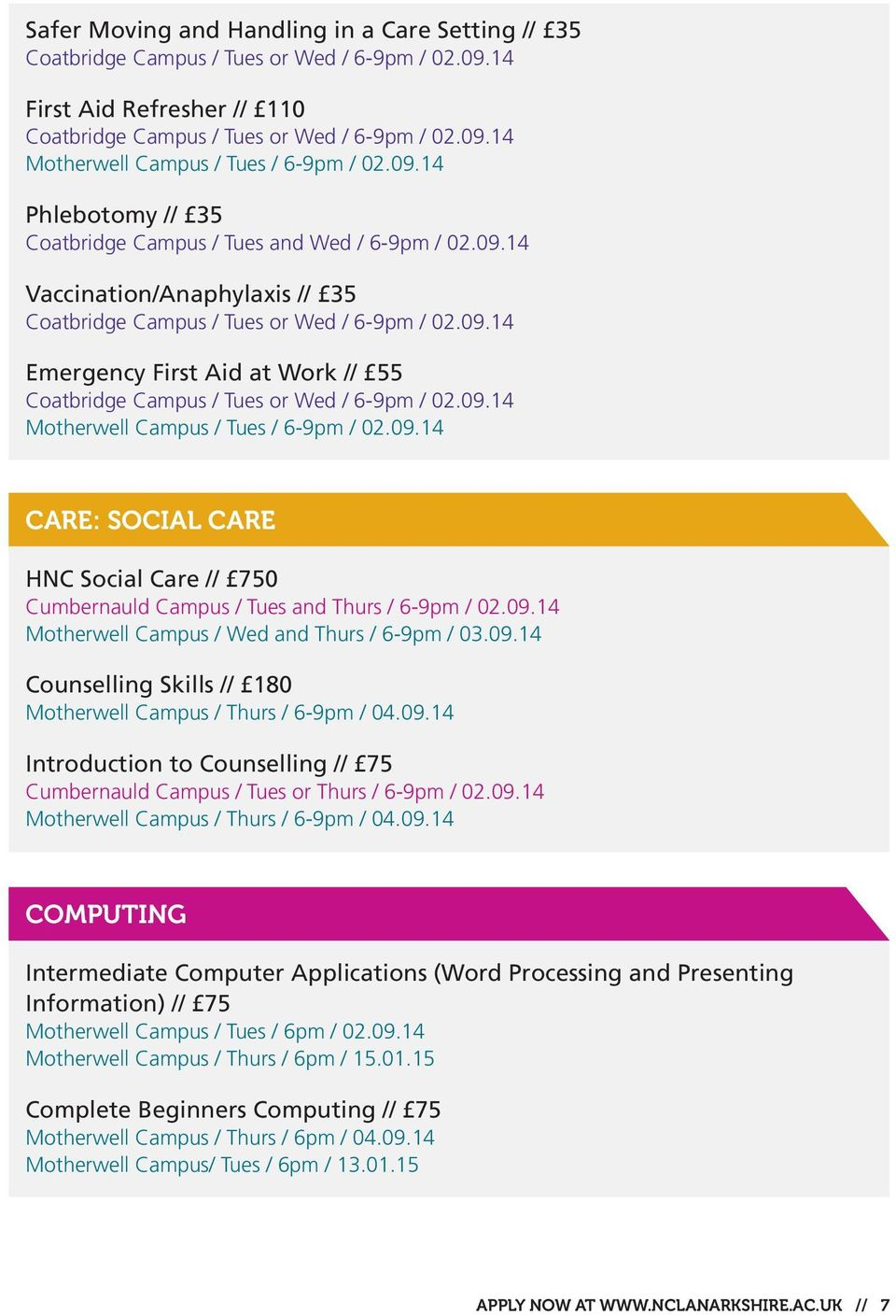 09.14 Motherwell Campus / Wed and Thurs / 6-9pm / 03.09.14 Counselling Skills // 180 Motherwell Campus / Thurs / 6-9pm / 04.09.14 Introduction to Counselling // 75 Cumbernauld Campus / Tues or Thurs / 6-9pm / 02.