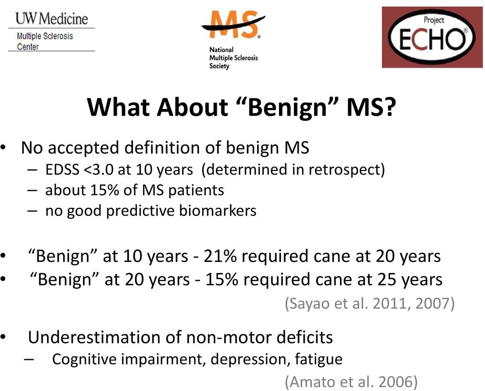Benign at 10 years - 21% required cane at 20 years Benign at 20 years - 15% required cane at 25
