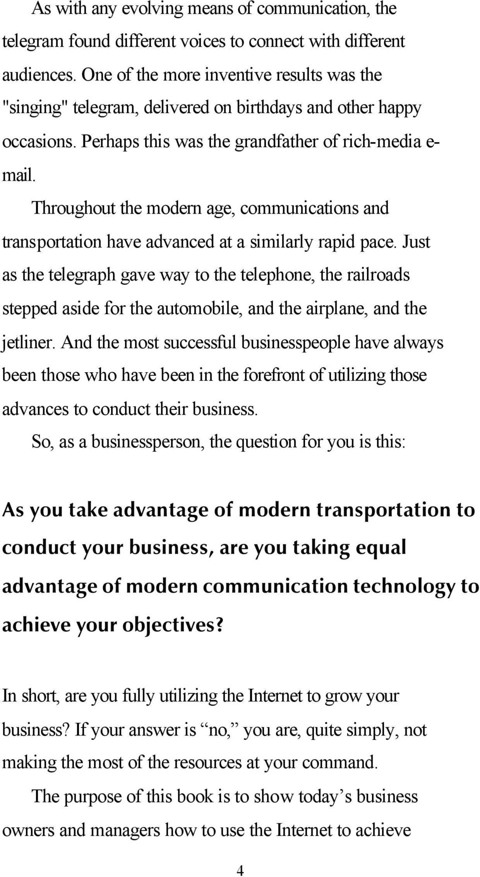 Throughout the modern age, communications and transportation have advanced at a similarly rapid pace.