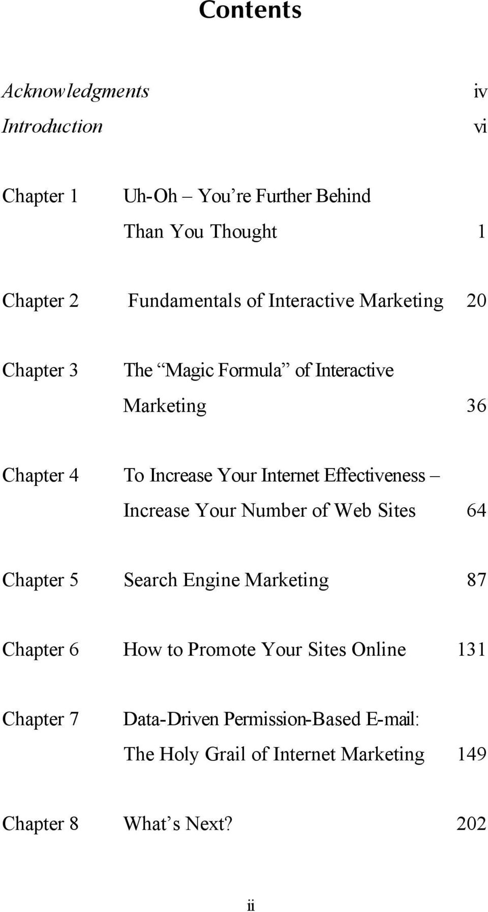 Effectiveness Increase Your Number of Web Sites 64 Chapter 5 Search Engine Marketing 87 Chapter 6 How to Promote Your Sites