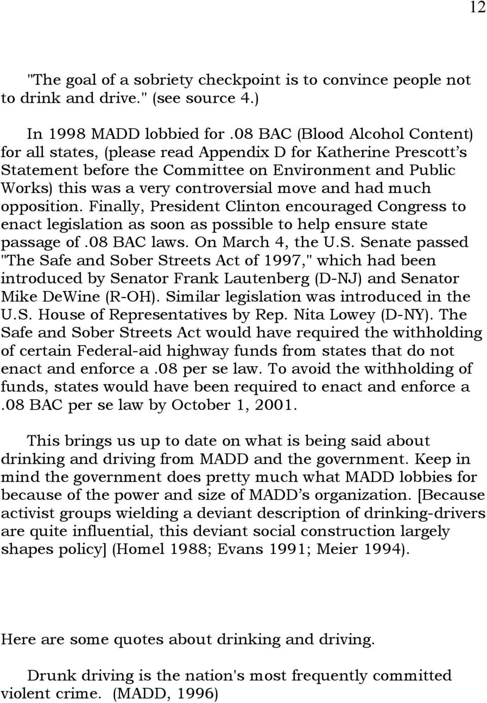 had much opposition. Finally, President Clinton encouraged Congress to enact legislation as soon as possible to help ensure state passage of.08 BAC laws. On March 4, the U.S.