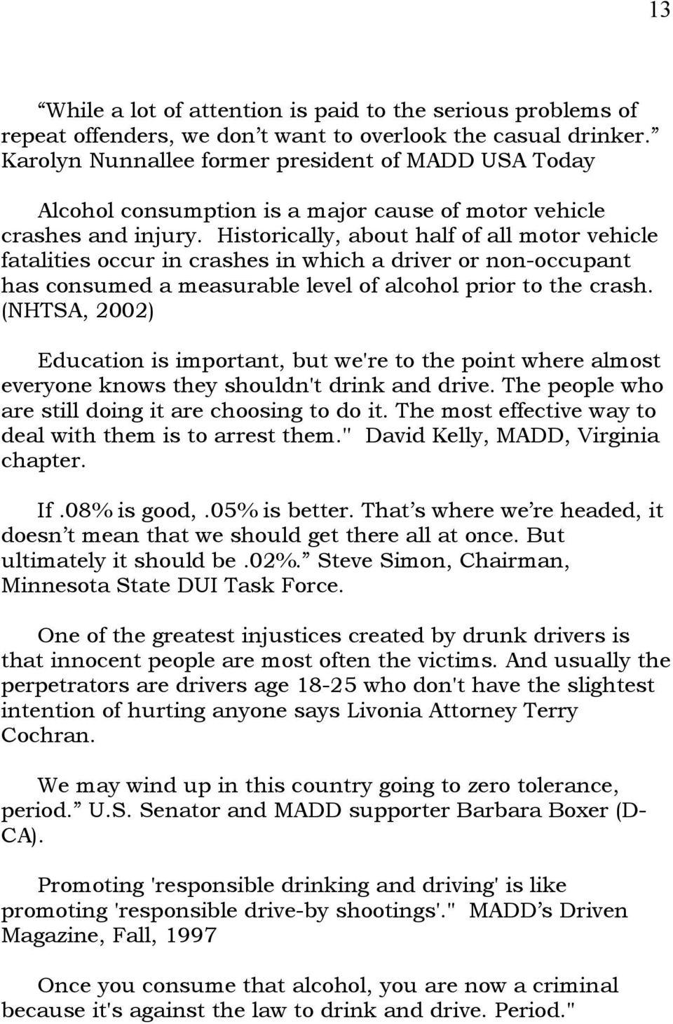 Historically, about half of all motor vehicle fatalities occur in crashes in which a driver or non-occupant has consumed a measurable level of alcohol prior to the crash.
