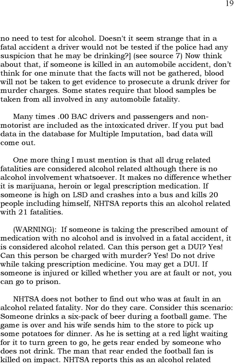 prosecute a drunk driver for murder charges. Some states require that blood samples be taken from all involved in any automobile fatality. Many times.