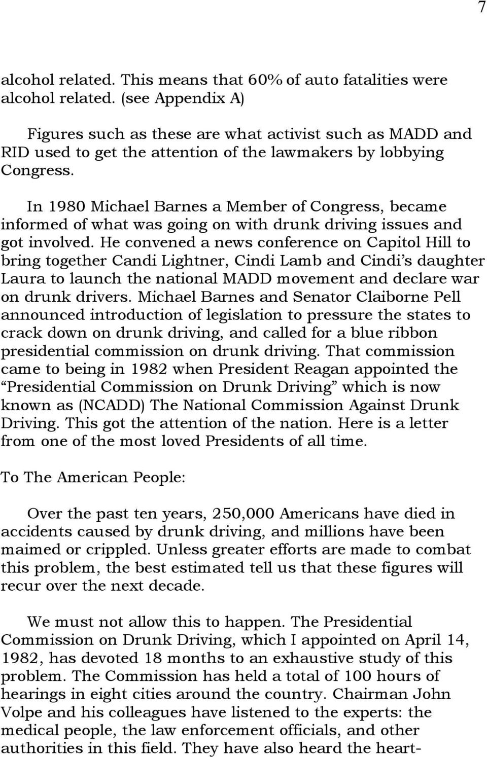 In 1980 Michael Barnes a Member of Congress, became informed of what was going on with drunk driving issues and got involved.