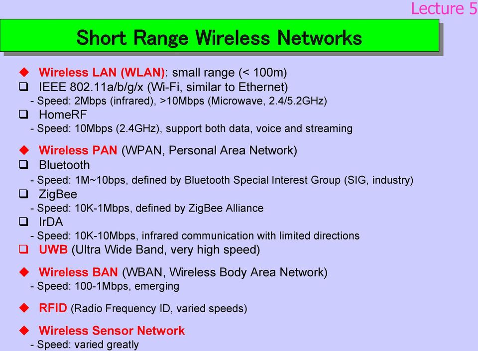 4GHz), support both data, voice and streaming Wireless PAN (WPAN, Personal Area Network) Bluetooth - Speed: 1M~10bps, defined by Bluetooth Special Interest Group (SIG, industry)