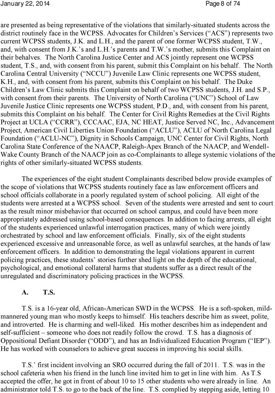 W. s mother, submits this Complaint on their behalves. The North Carolina Justice Center and ACS jointly represent one WCPSS student, T.S., and, with consent from his parent, submit this Complaint on his behalf.