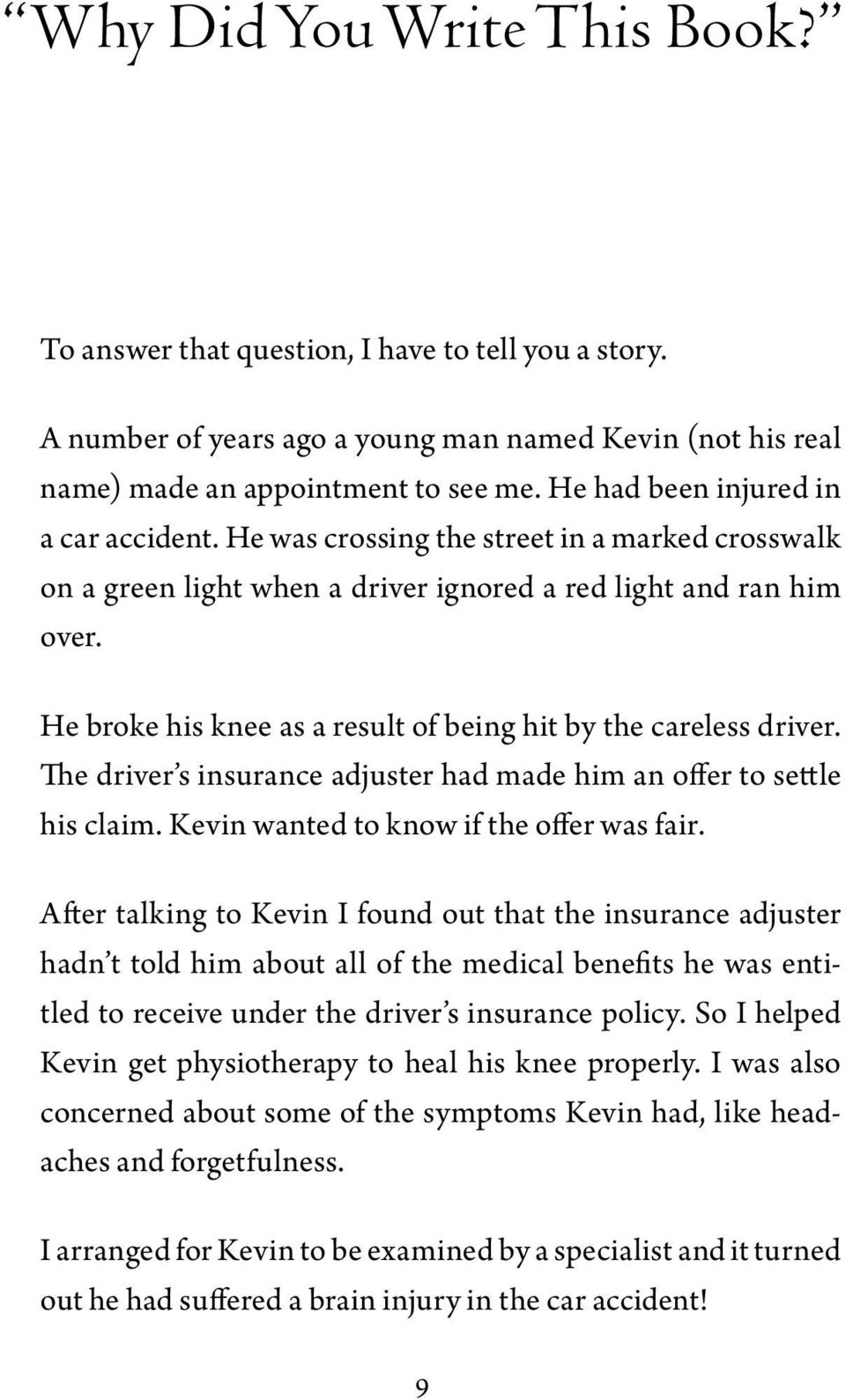 He broke his knee as a result of being hit by the careless driver. The driver s insurance adjuster had made him an offer to settle his claim. Kevin wanted to know if the offer was fair.