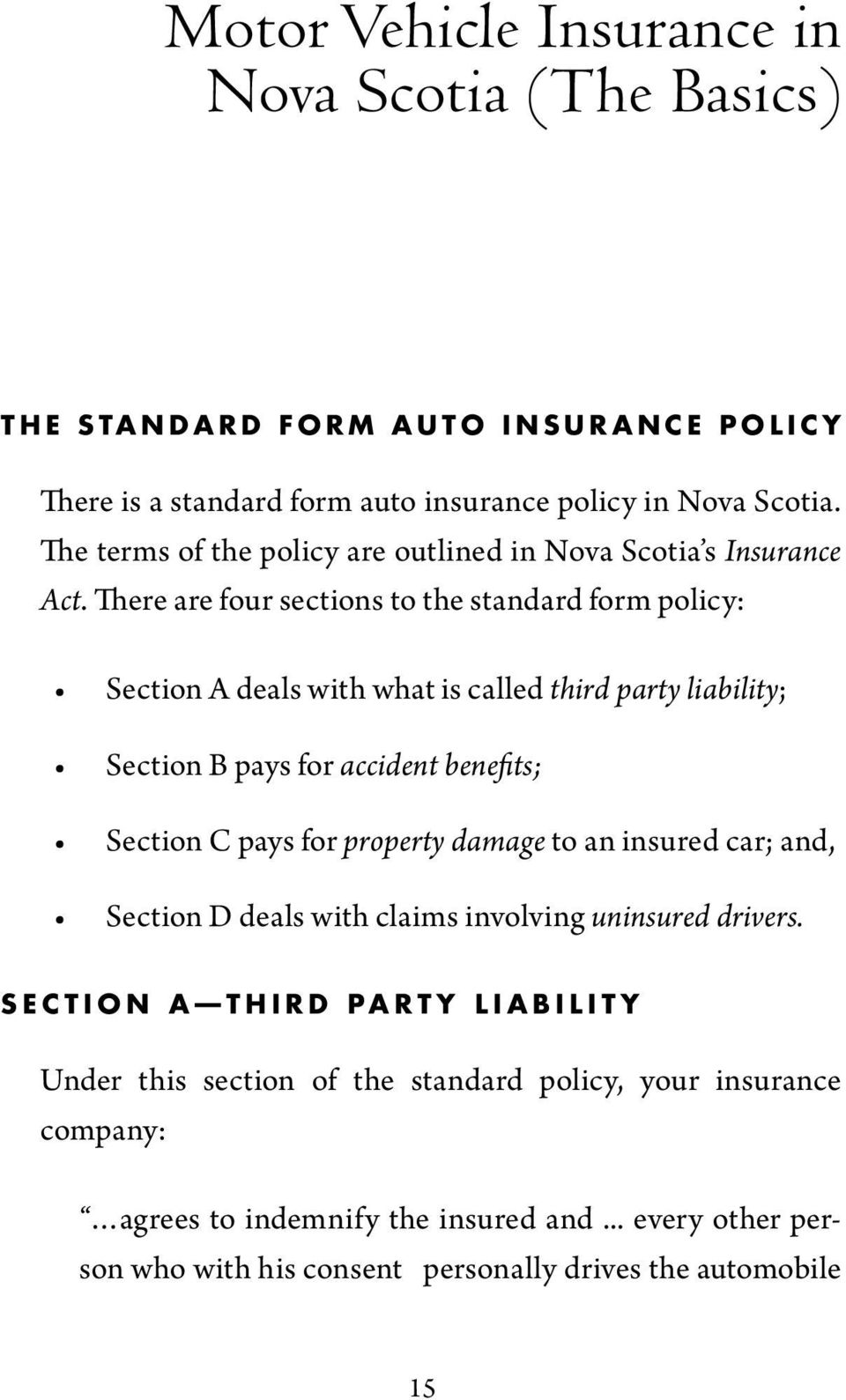 There are four sections to the standard form policy: Section A deals with what is called third party liability; Section B pays for accident benefits; Section C pays for property damage to