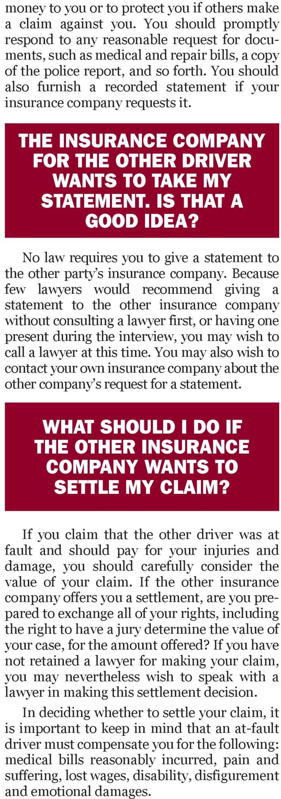 You should also furnish a recorded statement if your insurance company requests it. THE T INSURANCE H COMPANYE FOR THE OTHER DRIVER WANTS TO TAKE MY STATEMENT. IS THAT A GOOD IDEA?