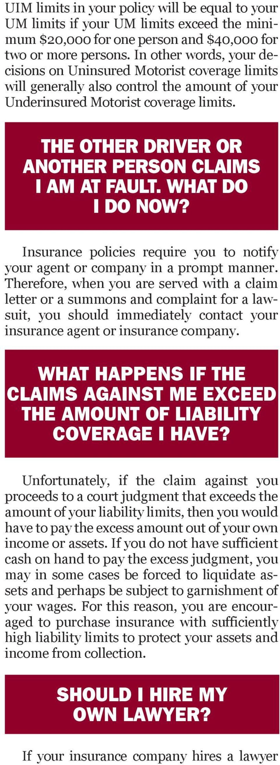 the other driver or another person claims I am at fault. what do i do now? Insurance policies require you to notify your agent or company in a prompt manner.