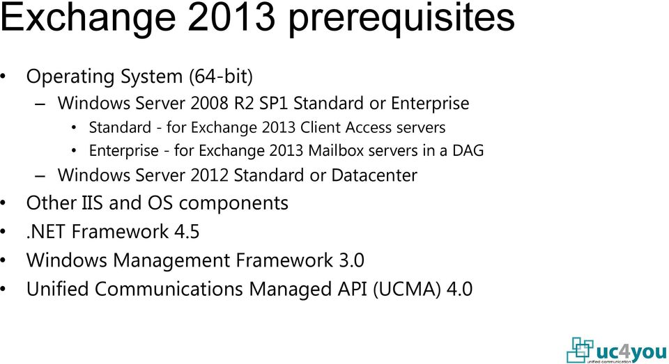 Mailbox servers in a DAG Windows Server 2012 Standard or Datacenter Other IIS and OS