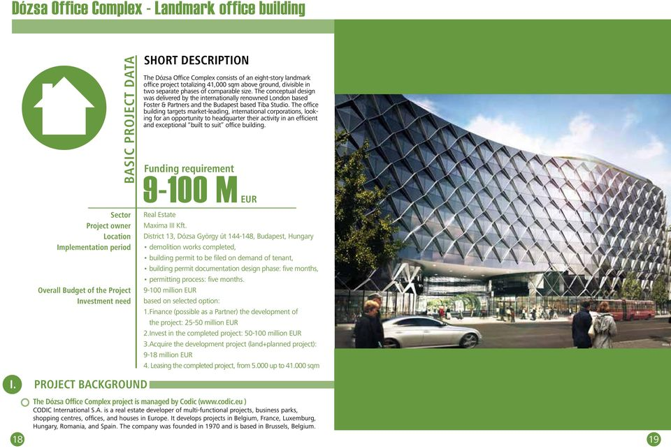 The office building targets market-leading, international corporations, looking for an opportunity to headquarter their activity in an efficient and exceptional built to suit office building.