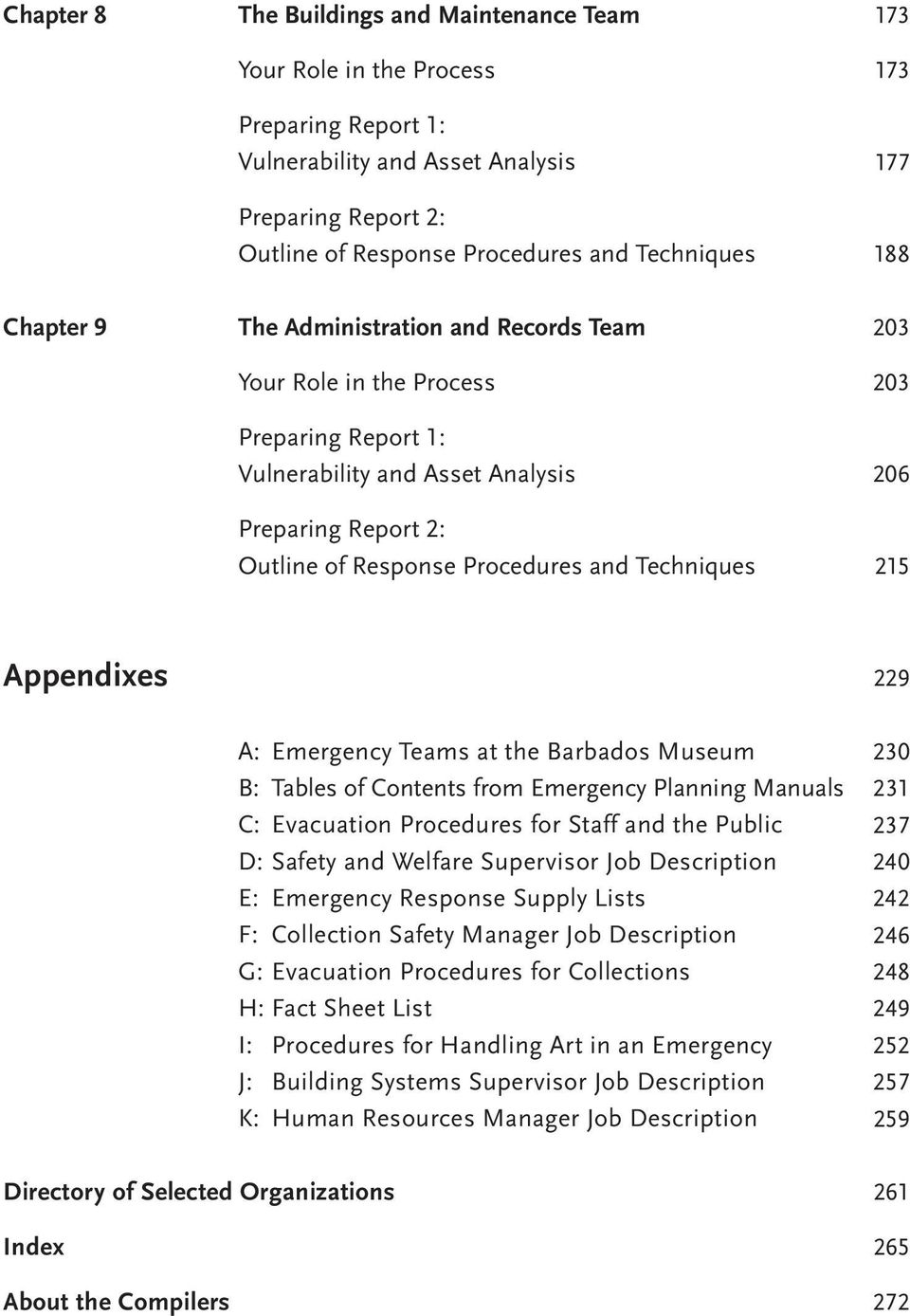 203 203 206 215 Appendixes 229 A: Emergency Teams at the Barbados Museum B: Tables of Contents from Emergency Planning Manuals C: Evacuation Procedures for Staff and the Public D: Safety and Welfare