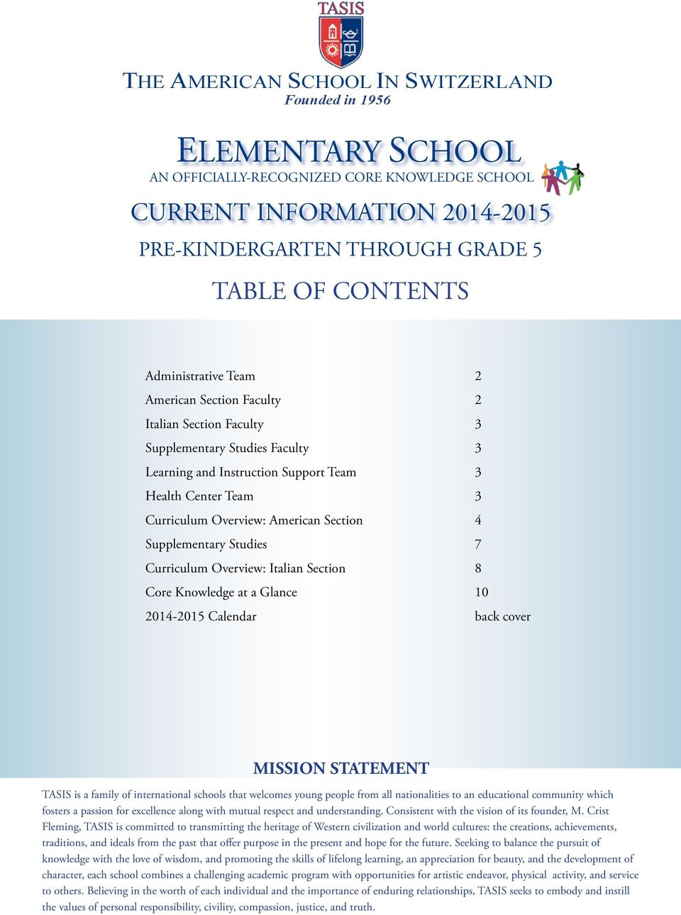 Section 4 Supplementary Studies 7 Curriculum Overview: Italian Section 8 Core Knowledge at a Glance 10 2014-2015 Calendar back cover MISSION STATEMENT TASIS is a family of international schools that