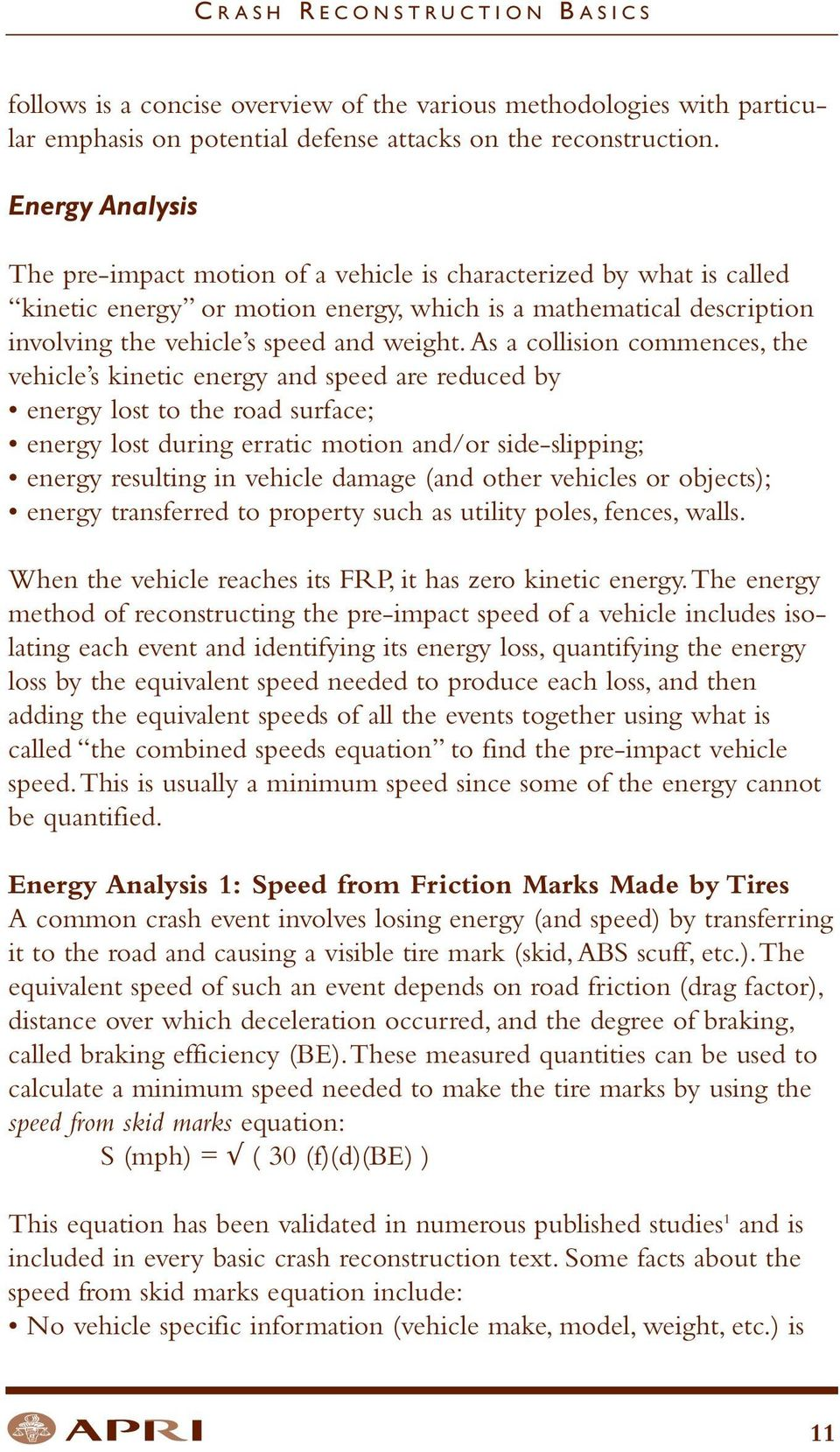 As a collision commences, the vehicle s kinetic energy and speed are reduced by energy lost to the road surface; energy lost during erratic motion and/or side-slipping; energy resulting in vehicle