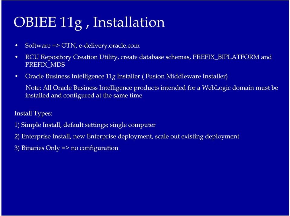 Installer ( Fusion Middleware Installer) Note: All Oracle Business Intelligence products intended for a WebLogic domain must be