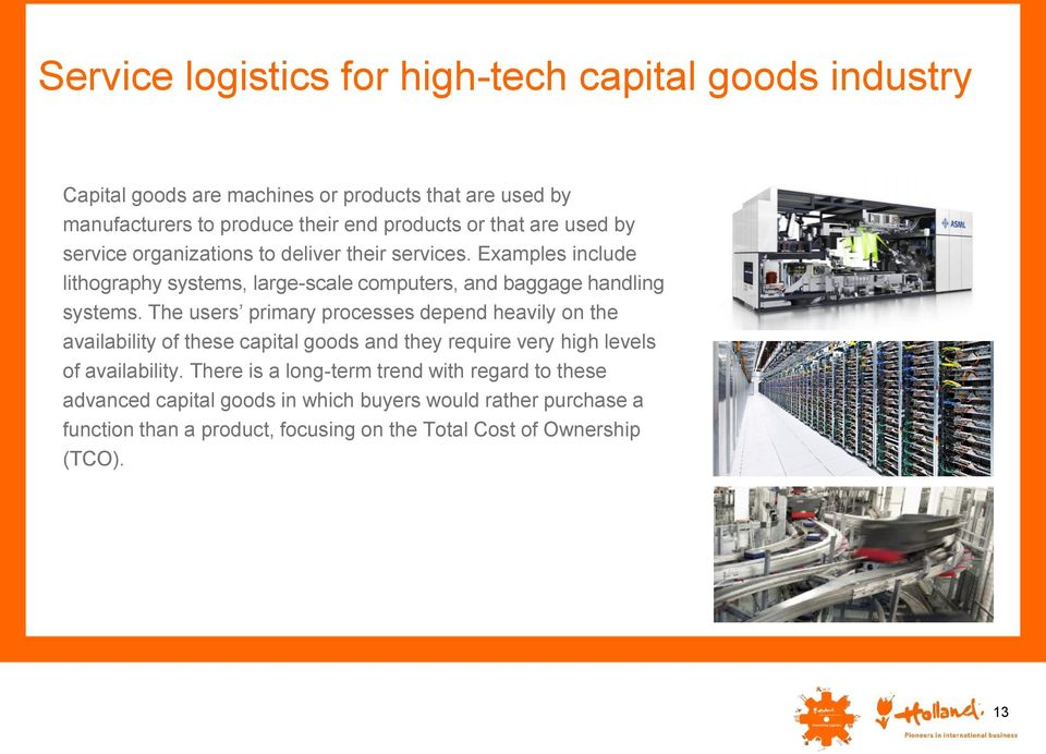 The users primary processes depend heavily on the availability of these capital goods and they require very high levels of availability.