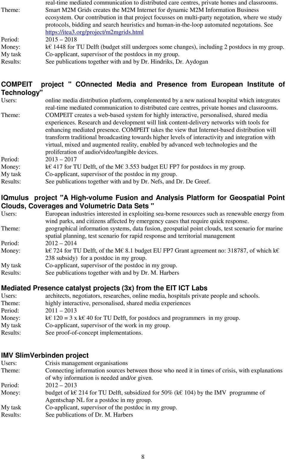 org/project/m2mgrids.html Period: 2015 2018 Money: k 1448 for TU Delft (budget still undergoes some changes), including 2 postdocs in my group.